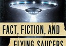 Fact, Fiction and Flying Saucers – A Review